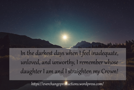"Need some Monday Motivation to start your week off? Just remember: ""In the darkest days, when I feel inadequate, unloved and worthy, I remember whose daughter I am and straighten my crown!"""