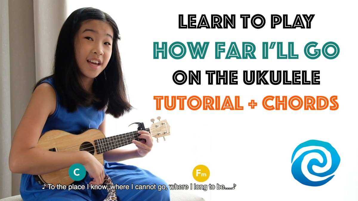 How Far I\'ll Go: Miss Chu\'s first ukulele tutorial – EveryChusDay
