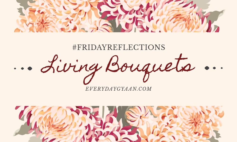 Living Bouquets #FridayReflections
