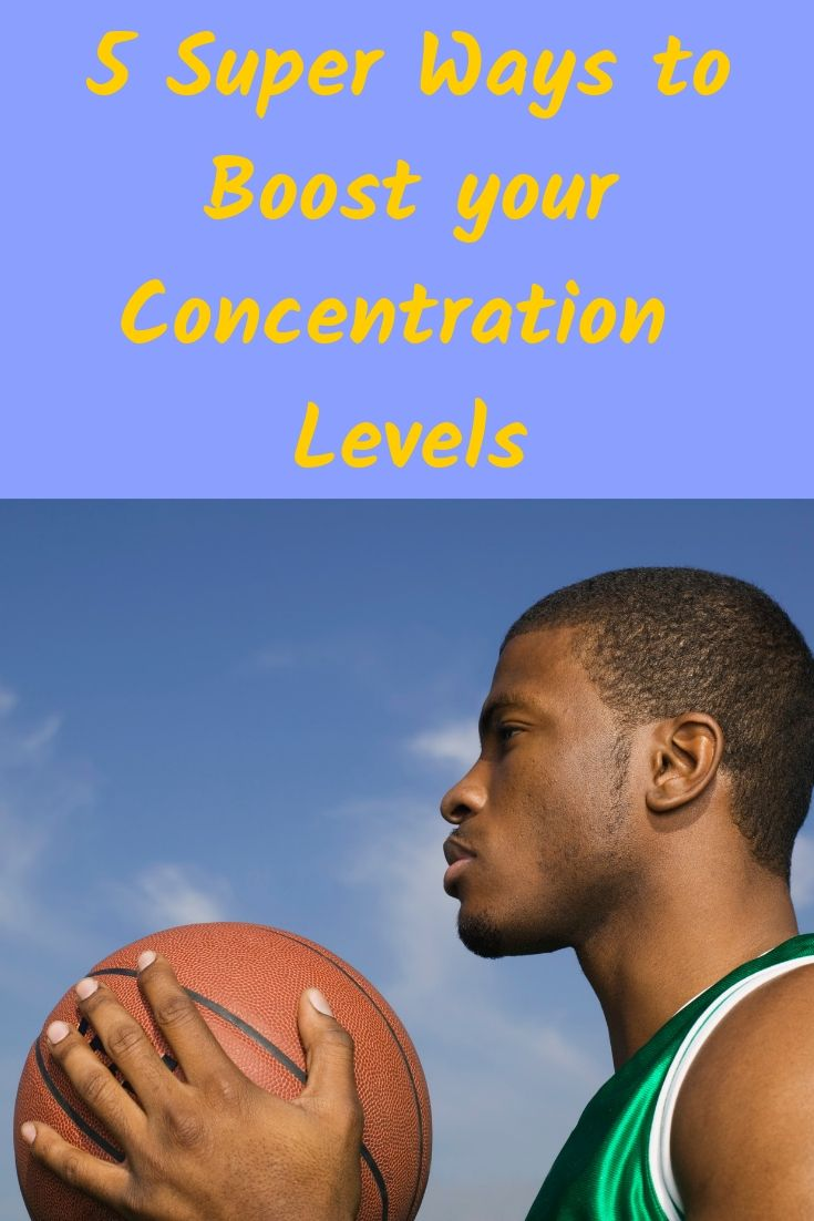 5 Super Ways to Boost Your Concentration Levels