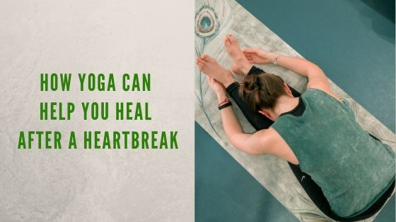How Yoga Can Help you Heal After a Heartbreak