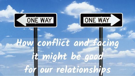 How Conflict Might Be Good For Our Relationships