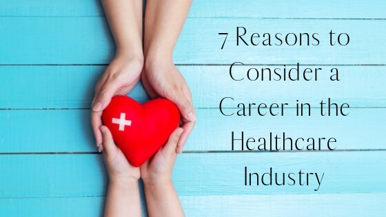 7 Reasons to Consider a Career in the Healthcare Industry