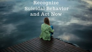Recognize Suicidal Behavior and Act