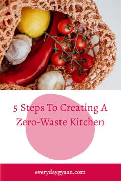 5 Steps To Creating A Zero-Waste Kitchen