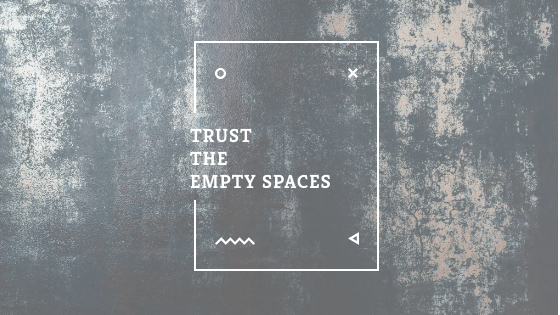 trust the empty spaces