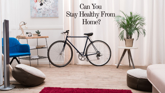 Can You Stay Healthy From Home?