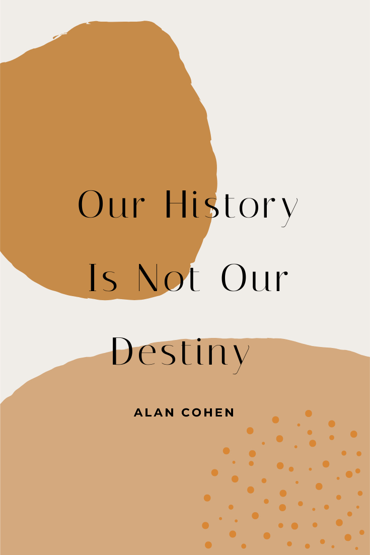 Our History Is Not Our Destiny | Five Minute Friday