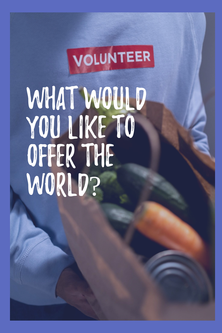 What would you like to offer the world?