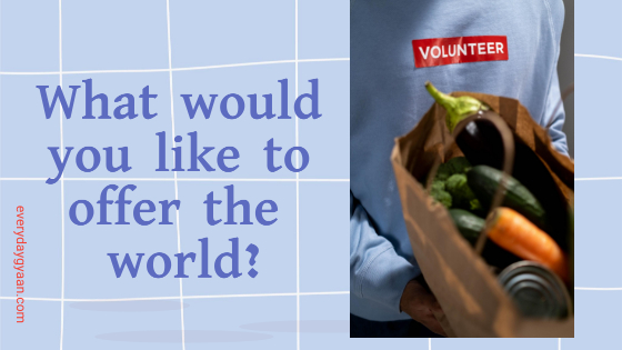 what would you like to offer the world
