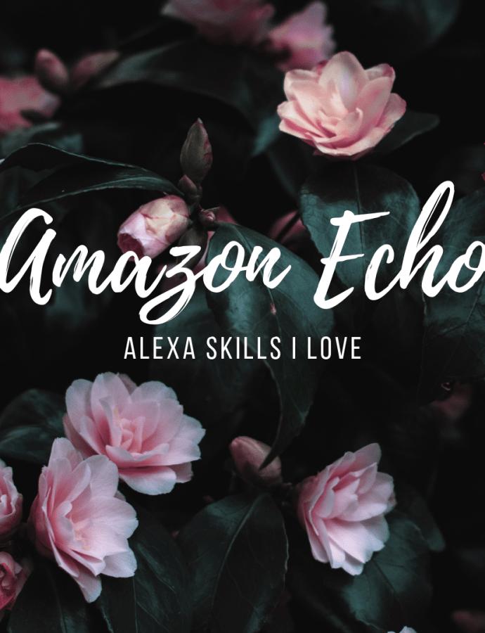 Alexa Skills on the Amazon Echo that I Love