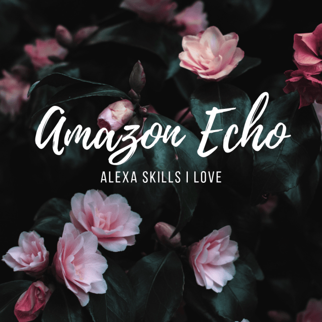 Dark green leaves with pink blossoms. Amazon Echo Alexa Skill I love (written in white)