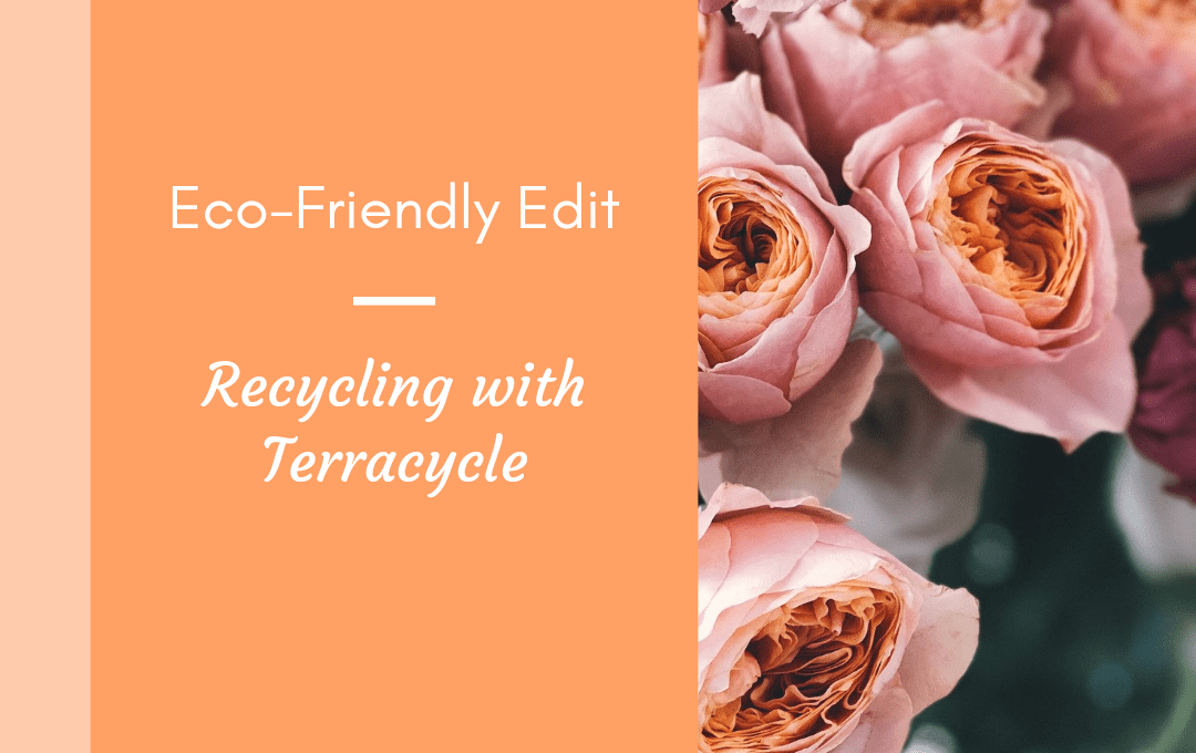 Eco-Friendly Edit- How to recycle everyday items with Terracycle