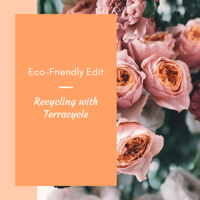 Pink roses and green leaves on right hand side, on left hand sidean orange rectangle with pink writing says eco-friendly edit, recycling with terracycle