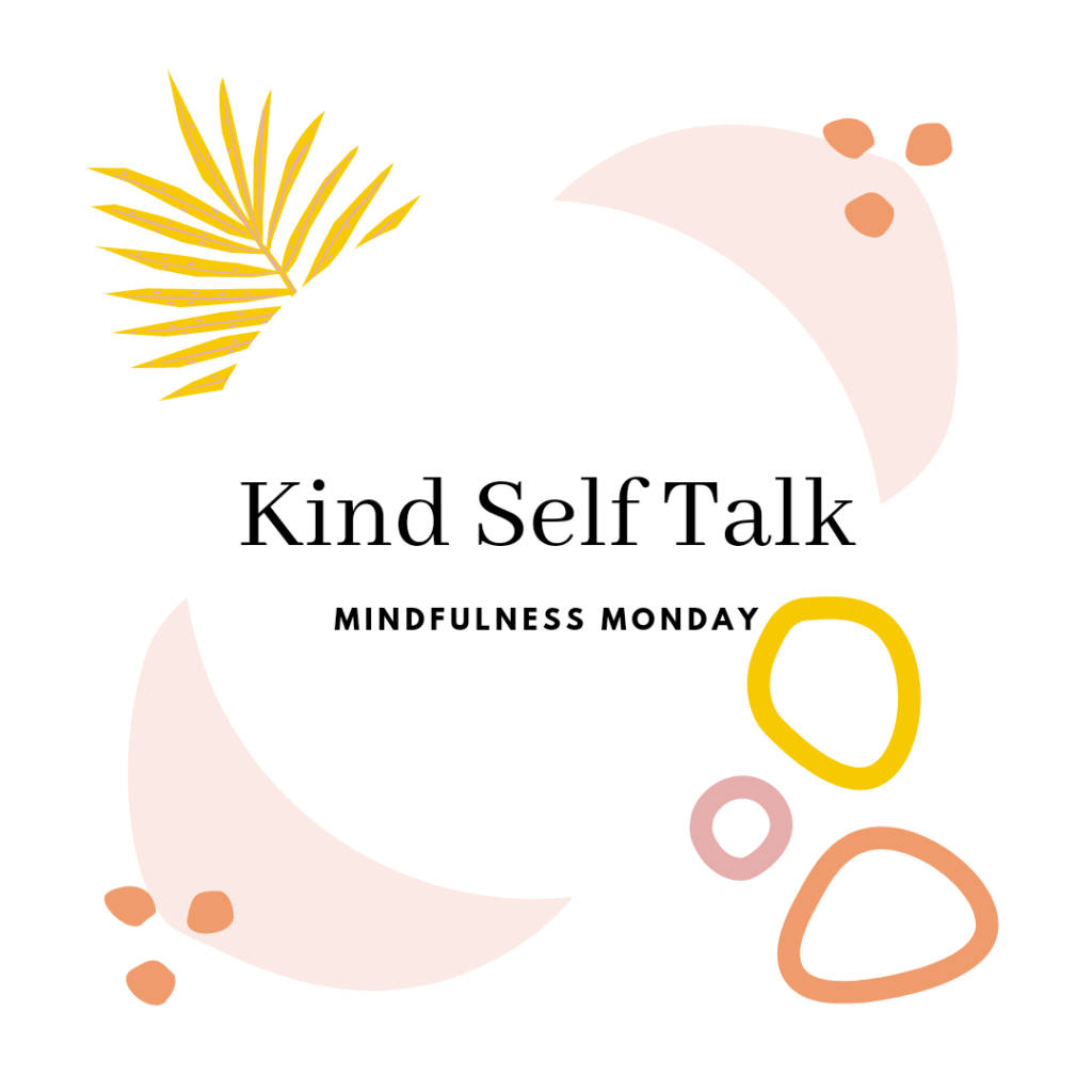 White background, abstract shapes in yellow and pink. Black writing says kind self talk, mindfulness Monday