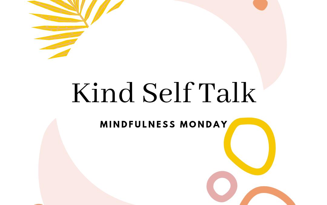 Mindfulness Monday-Kind Self Talk