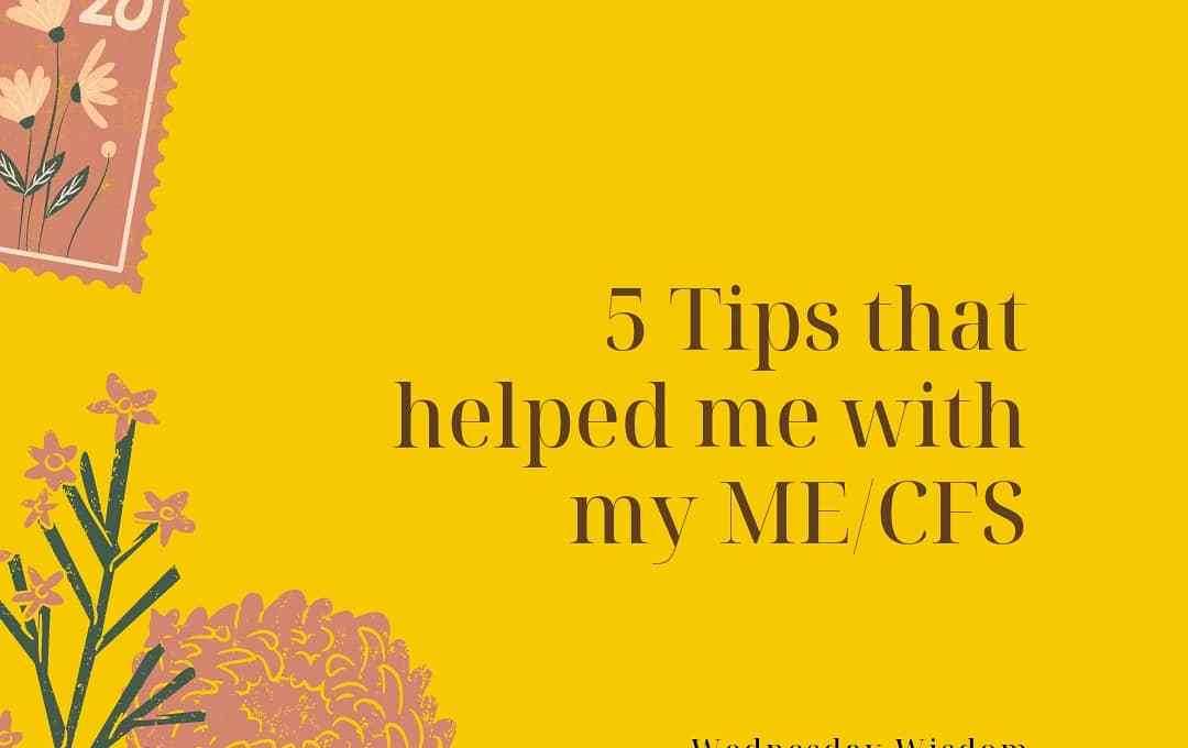 5 Tips that helped me with my ME/CFS