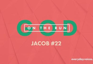 God on the Run – Jacob #22