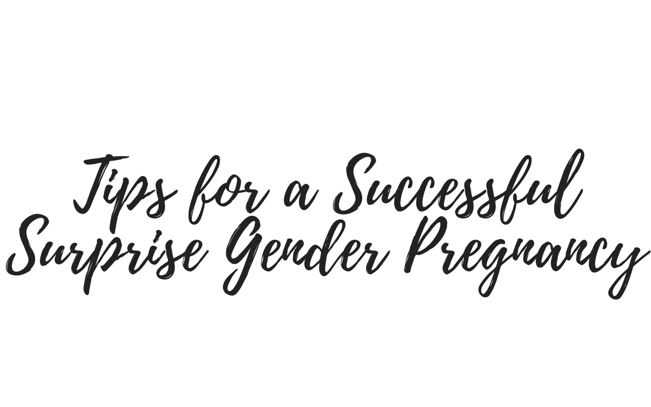 6 Tips For A Successful Surprise Gender Pregnancy