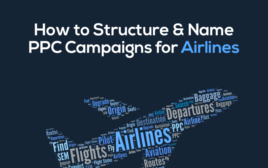How to Structure & Name PPC Campaigns for Airlines (Part 1)