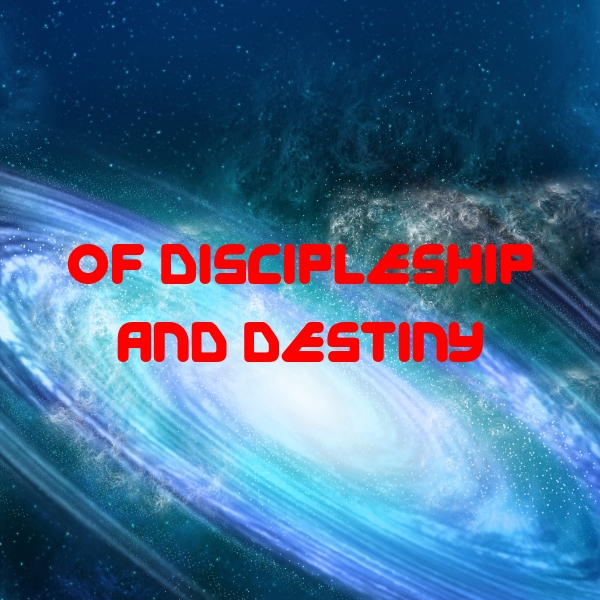 Of Discipleship and Destiny
