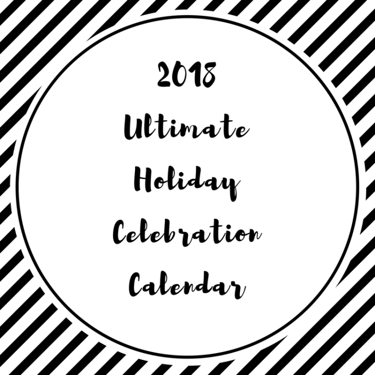 The 2018 Ultimate Holiday Celebration Calendar Everything Mommyhood