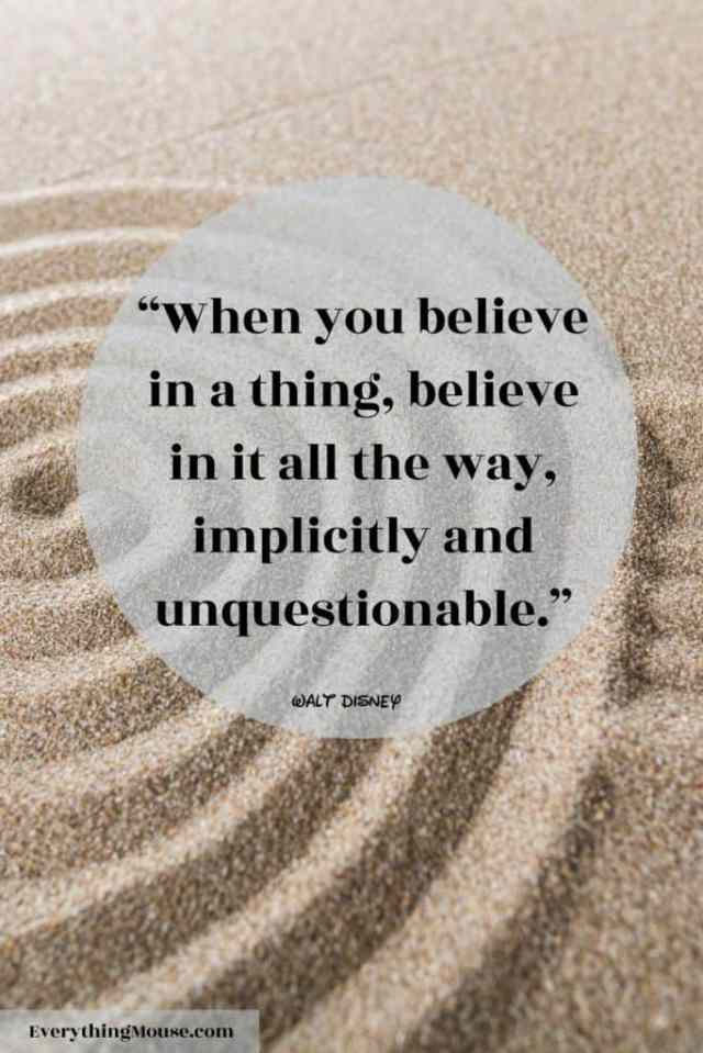"""""""When you believe in a thing, believe in it all the way, implicitly and unquestionable."""""""