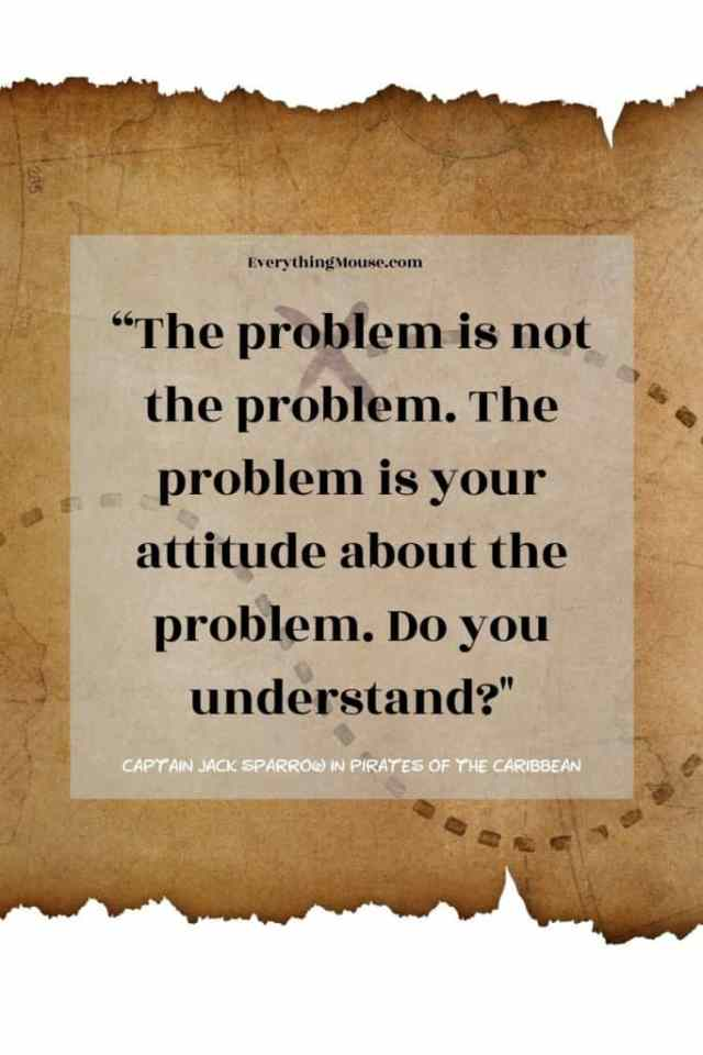 """The problem is not the problem. The problem is your attitude about the problem. Do you understand?"""