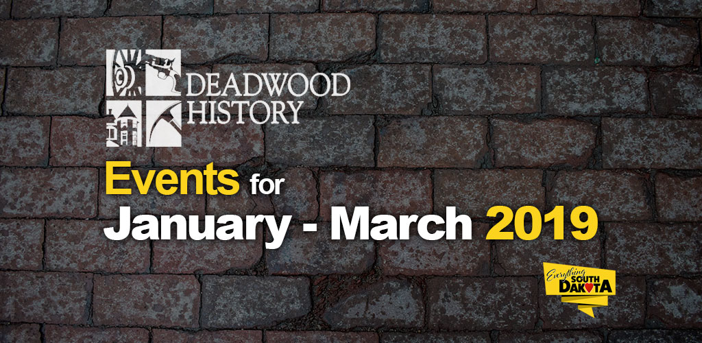 Deadwood History, Inc. events for January – March 2019