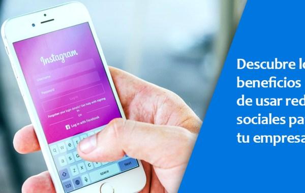 Descubre los beneficios de usar redes sociales para tu empresa