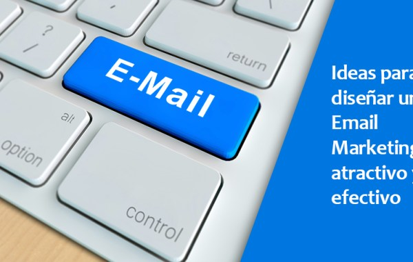 Ideas para diseñar un Email Marketing atractivo y efectivo