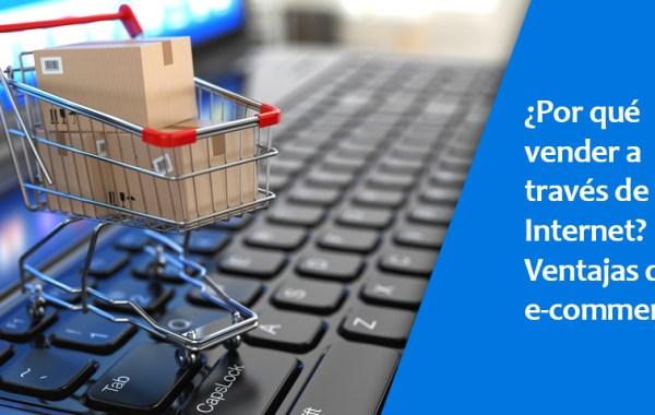 ¿Por qué vender en Internet? Las ventajas del E-commerce