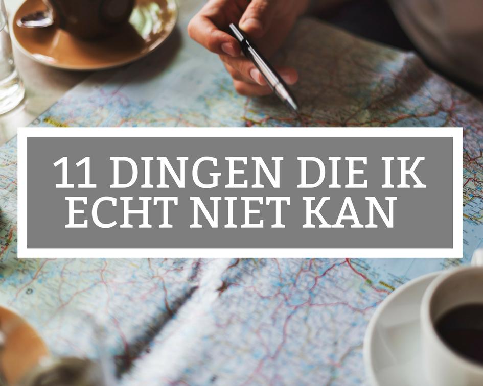 11 dingen die ik echt niet kan