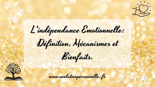 L'indépendance émotionnelle -définition, mécanismes, et bienfaits - conseils