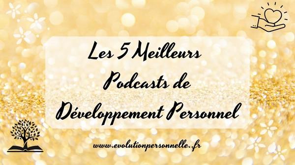 les 5 meilleurs podcasts de développement personnel liste