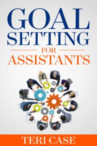 SMART Goal Setting for Assistants Teri Case