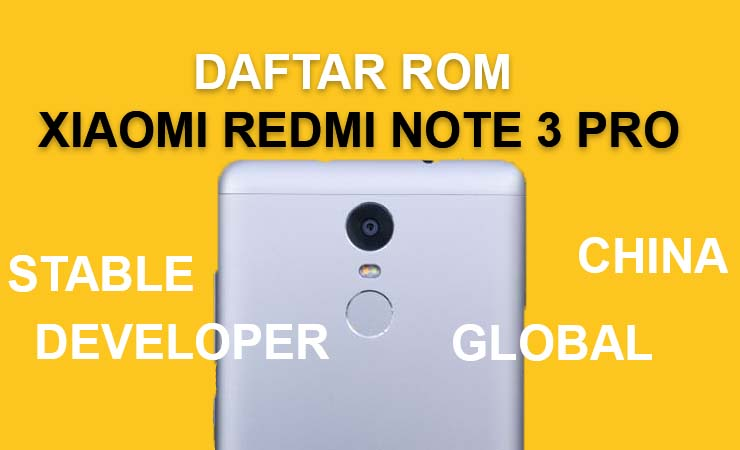 Daftar ROM Xiaomi Redmi Note 3 / Pro : Global, China dan Custom ROM