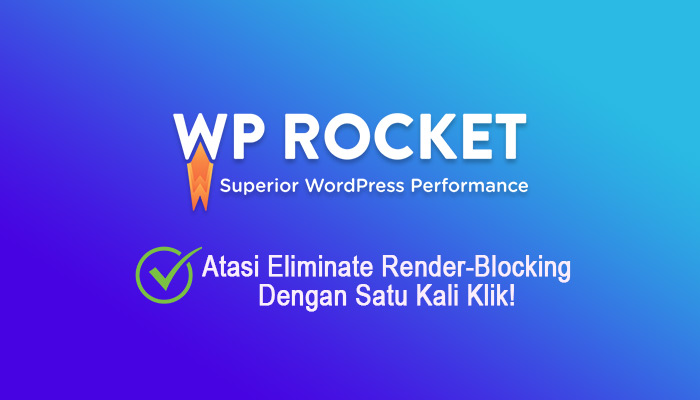 Atasi Eliminate Render-Blocking Dengan WP Rocket 3.8.0.1 Terbaru