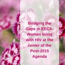 Bridging the Gaps in EECA- Women living with HIV at the center of the Post-2015 Agenda