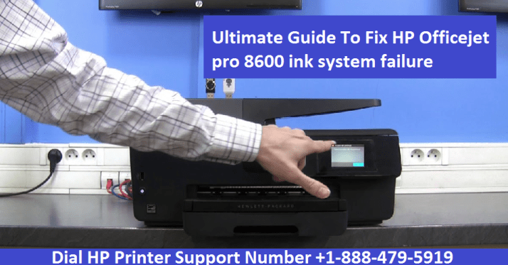 Ultimate Guide To Fix HP Officejet pro 8600 ink system failure