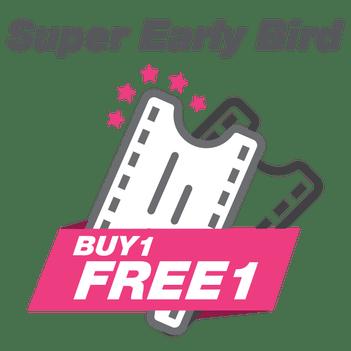Super Early Bird - Buy 1 Free 1