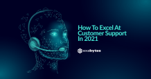How To Excel At Customer Support In 2021