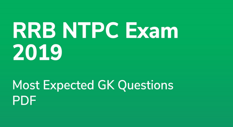 Most Expected Gk Questions For RRB NTPC Exams 2019 PDF Download