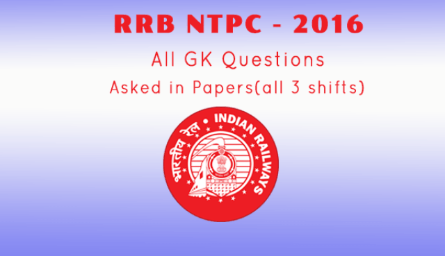 RRB NTPC 2016 All shifts GK Questions Asked Day wise