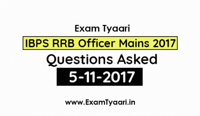 IBPS RRB Officer Mains Questions Asked (5-11-2017) - Previous Year [Download PDF] - Exam Tyaari
