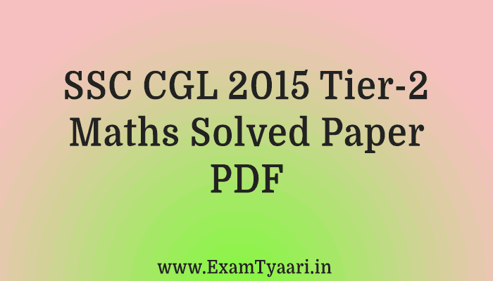 SSC CGL 2015 Tier-2 Solved Maths Paper PDF - Previous Year Papers