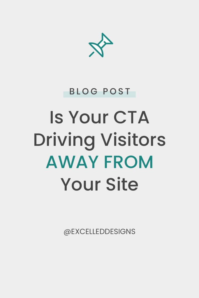 Excelled Is Your CTA Driving Visitors Away - Is Your CTA Driving Visitors Away From Your Site?