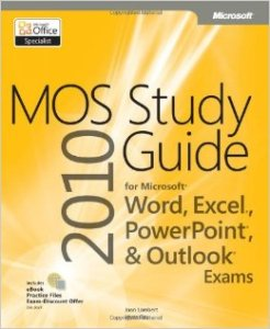 MOS 2010 Study Guide for Microsoft Word - Excel - Powerpoint - Outlook