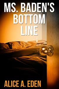 Ms. Baden's Bottom Line by Alice A. Eden