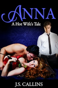 Anna: A Hot Wife's Tale by J.S. Callins